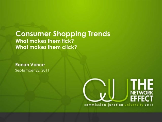 Consumer Shopping Trends What makes them tick? What makes them click? Ronan Vance September 22, 2011