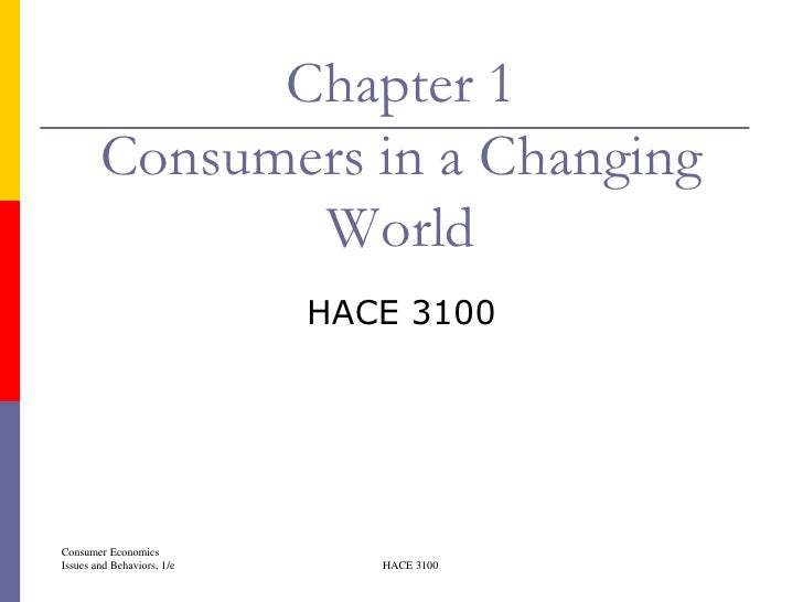 Chapter 1        Consumers in a Changing               World                            HACE 3100Consumer EconomicsIssues ...