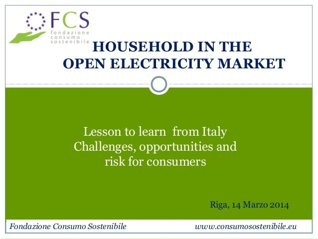 HOUSEHOLD IN THE  OPEN ELECTRICITY MARKET  Lesson to learn from Italy  Challenges, opportunities and  risk for consumers  ...
