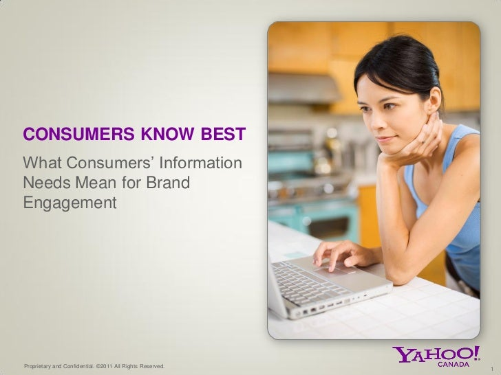 CONSUMERS KNOW BESTWhat Consumers' InformationNeeds Mean for BrandEngagementProprietary and Confidential. ©2011 All Rights...