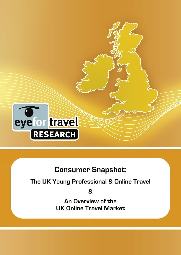 Consumer Snapshot: The UK Young Professional & Online Travel                    &           An Overview of the         UK ...
