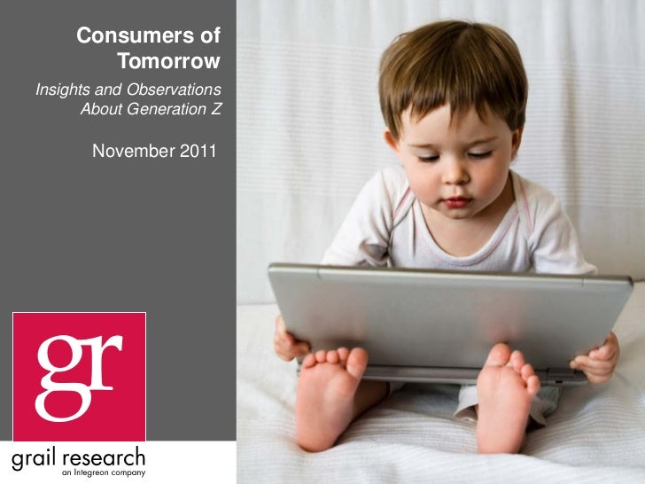 Consumers of        TomorrowInsights and Observations       About Generation Z       November 2011