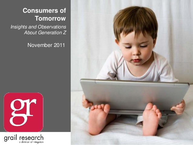 Consumers of Tomorrow Insights and Observations About Generation Z November 2011