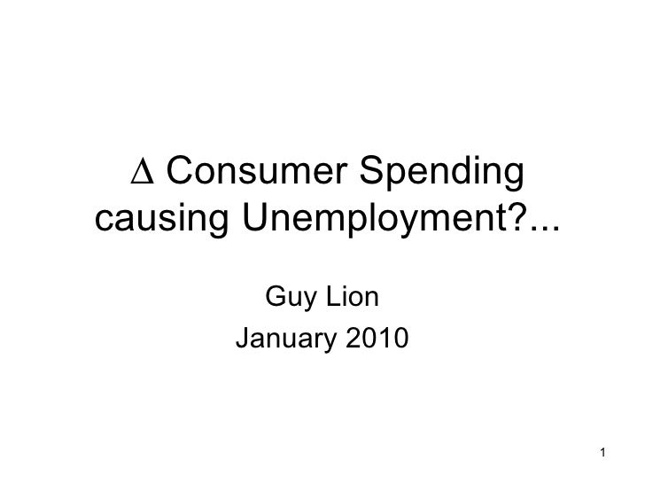    Consumer Spending causing Unemployment?... Guy Lion January 2010