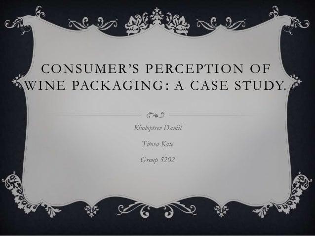 CONSUMER'S PERCEPTION OF WINE PACKAGING: A CASE STUDY. Kholoptsev Daniil Titova Kate Group 5202