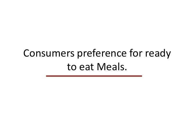 Consumers preference for ready       to eat Meals.
