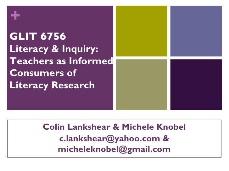 +GLIT 6756Literacy & Inquiry:Teachers as InformedConsumers ofLiteracy Research      Colin Lankshear & Michele Knobel      ...