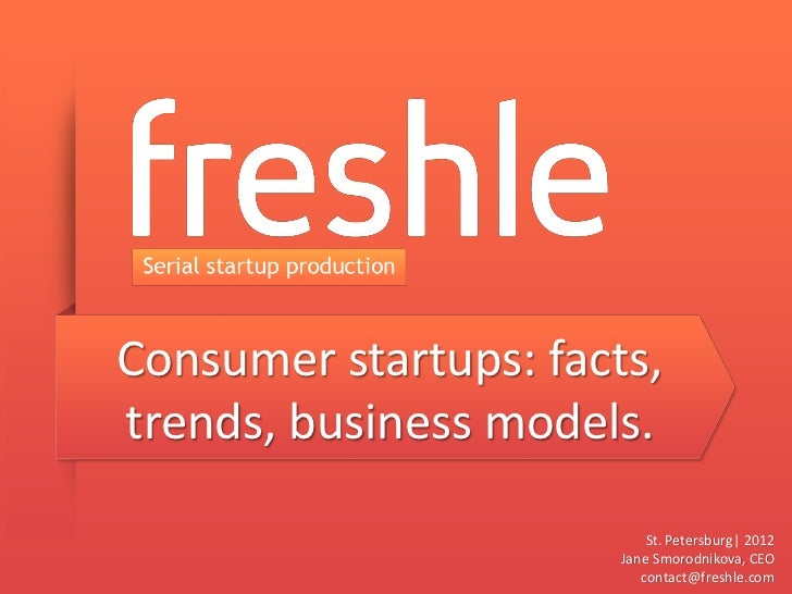 Consumer startups: facts,trends, business models.                           St. Petersburg| 2012                       Jan...