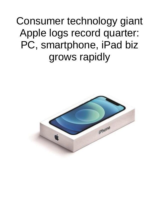 Consumer technology giant Apple logs record quarter: PC, smartphone, iPad biz grows rapidly