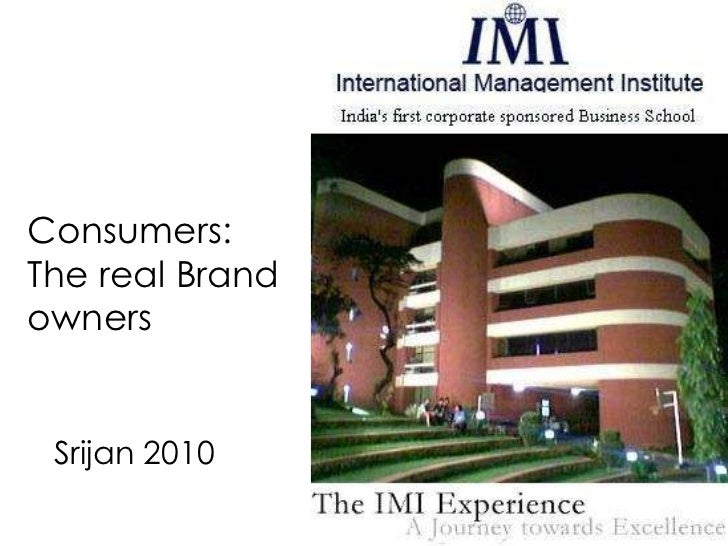 Consumers:  The real Brand  owners Srijan 2010