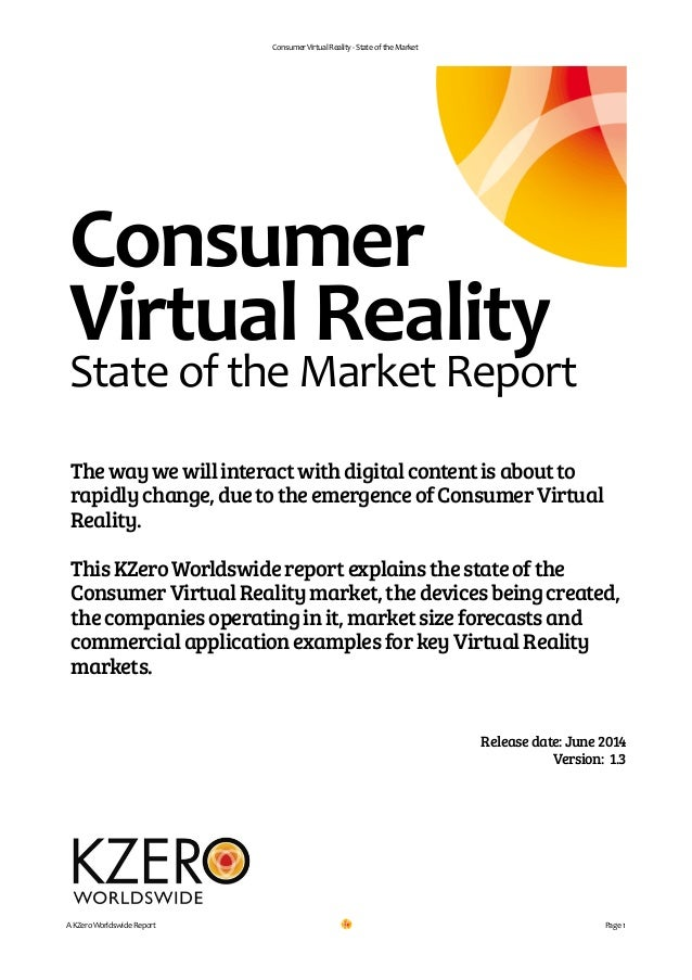 Consumer	   Virtual	   Reality	   -­‐	   State	   of	   the	   Market ! ! ! ! ! ! ! Releasedate:June2014 Version: 1.3 ! ! ...