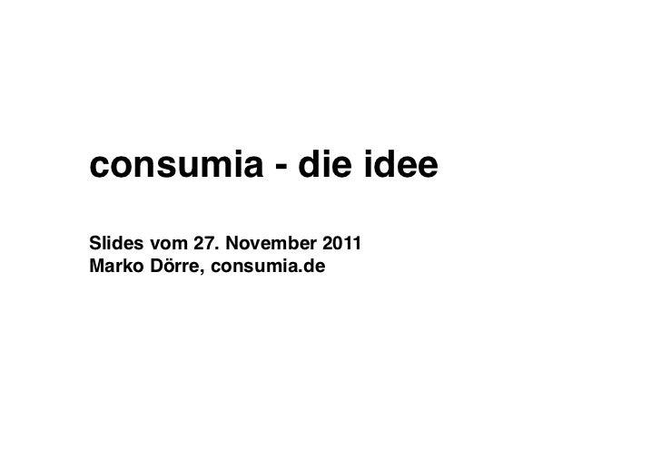 consumia - die ideeSlides vom 27. November 2011Marko Dörre, consumia.de