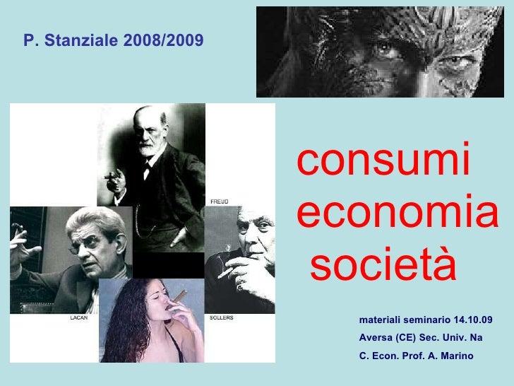 consumi economia  società P. Stanziale 2008/2009 materiali seminario 14.10.09 Aversa (CE) Sec. Univ. Na C. Econ. Prof. A. ...