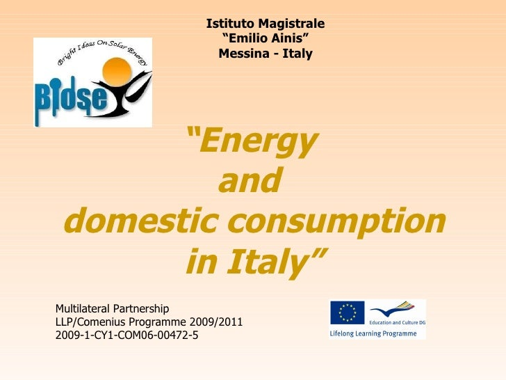 """"""" Energy  and  domestic consumption in Italy"""" Multilateral Partnership LLP/Comenius Programme 2009/2011 2009-1-CY1-COM06-0..."""