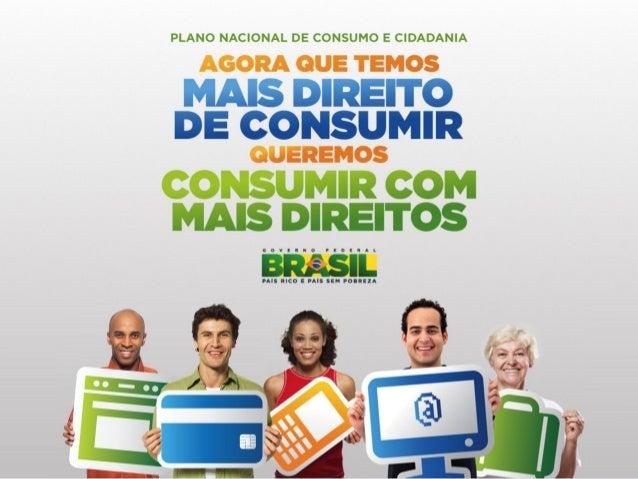 Plano Nacional de Consumo e Cidadania Transforma a         Prioriza o direito à   Promove a melhoria proteção do          ...