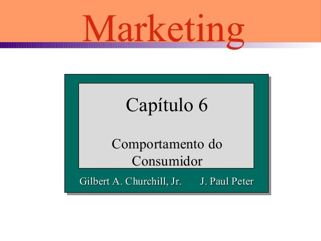 Gilbert A. Churchill, Jr. J. Paul PeterGilbert A. Churchill, Jr. J. Paul Peter Capítulo 6 Comportamento do Consumidor Mark...
