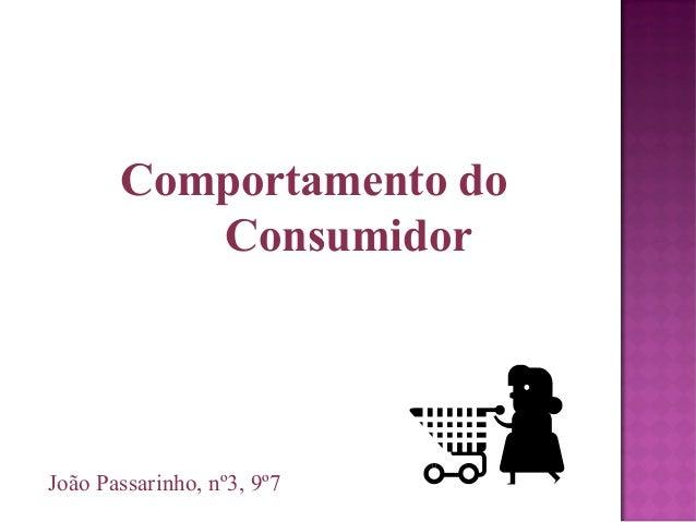 Comportamento doConsumidorJoão Passarinho, nº3, 9º7