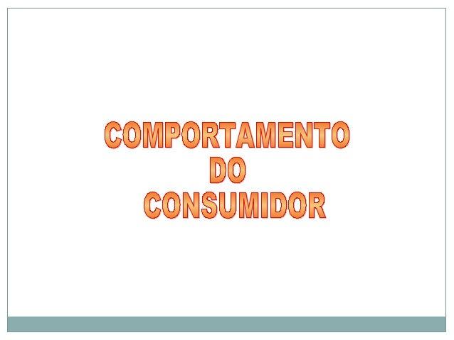 COMPORTAMENTO DO CONSUMIDORCOMPORTAMENTO DO CONSUMIDOR1. Teorias sobre o comportamento do consumidor1.1 Teoria racional-ec...