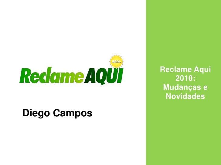 Reclame Aqui                    2010:                 Mudanças e                 Novidades  Diego Campos