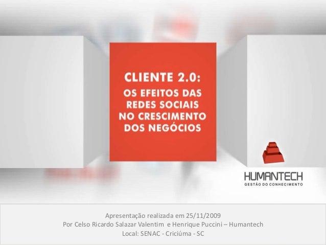 Apresentação realizada em 25/11/2009 Por Celso Ricardo Salazar Valentim e Henrique Puccini – Humantech Local: SENAC - Cric...