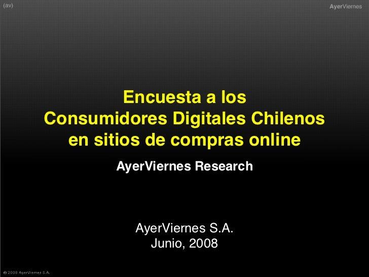 Encuesta a los Consumidores Digitales Chilenos   en sitios de compras online        AyerViernes Research              Ayer...