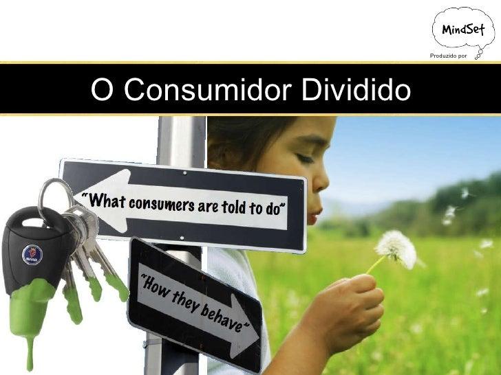 O Consumidor Dividido Produzido por