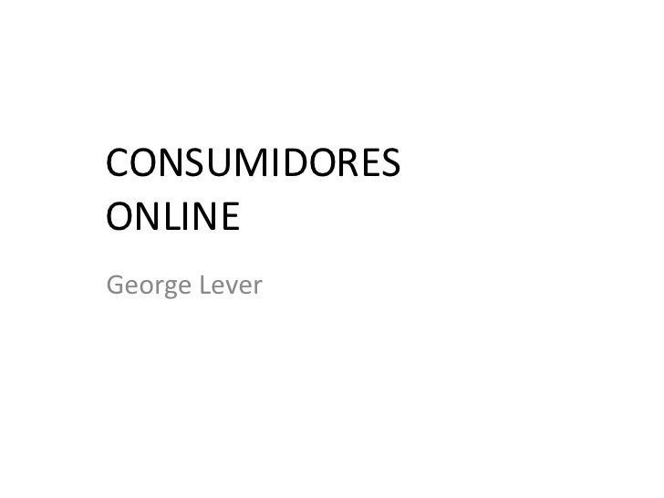 CONSUMIDORES ONLINE George Lever