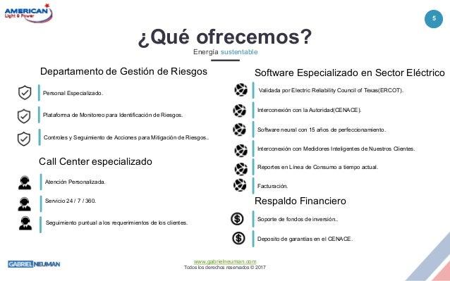5 www.gabrielneuman.com Todos los derechos reservados © 2017 ¿Qué ofrecemos?Energía sustentable Personal Especializado. Pl...