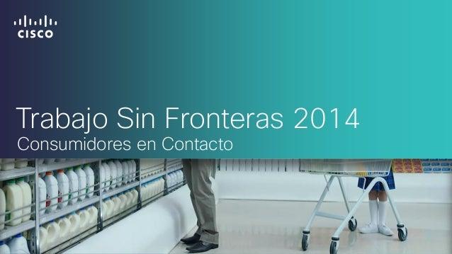 Trabajo Sin Fronteras 2014 Consumidores en Contacto