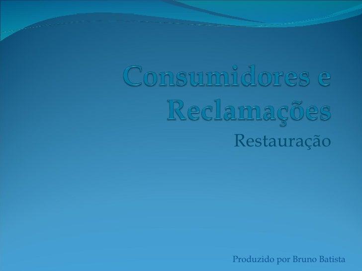 Restauração Produzido por Bruno Batista