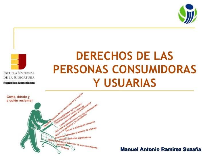 DERECHOS DE LAS PERSONAS CONSUMIDORAS Y USUARIAS Manuel Antonio Ramírez Suzaña