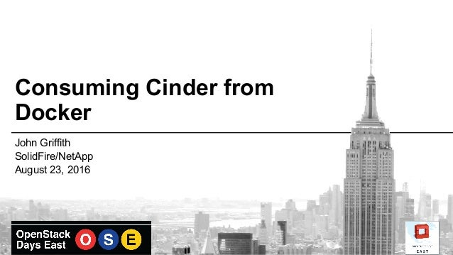 Consuming Cinder from Docker John Griffith SolidFire/NetApp August 23, 2016
