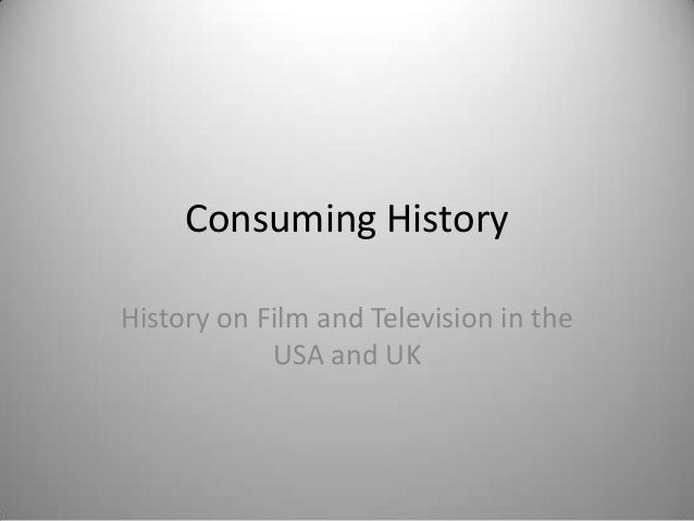 Consuming HistoryHistory on Film and Television in the            USA and UK