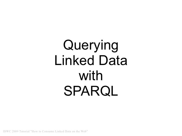 Querying                                   Linked Data                                       with                         ...