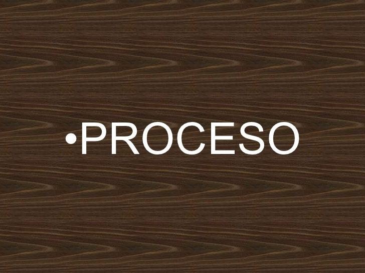 <ul><li>PROCESO </li></ul>