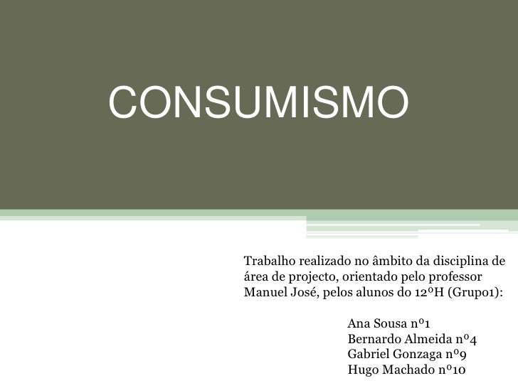 CONSUMISMO<br />Trabalho realizado no âmbito da disciplina de área de projecto, orientado pelo professor Manuel José, pelo...