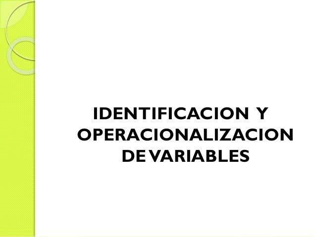 IDENTIFICACION Y OPERACIONALIZACION DEVARIABLES
