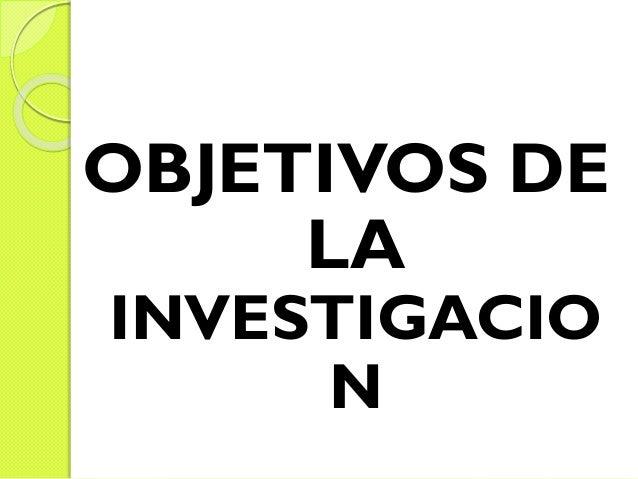 OBJETIVOS DE LA INVESTIGACIO N