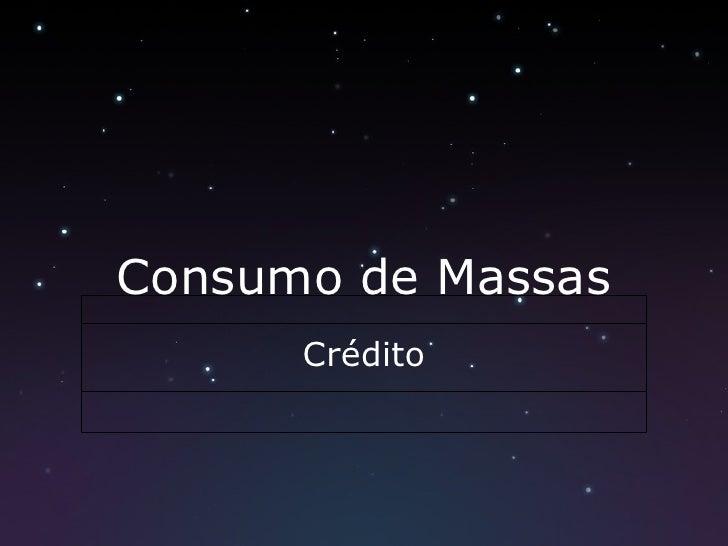Consumo de Massas Crédito