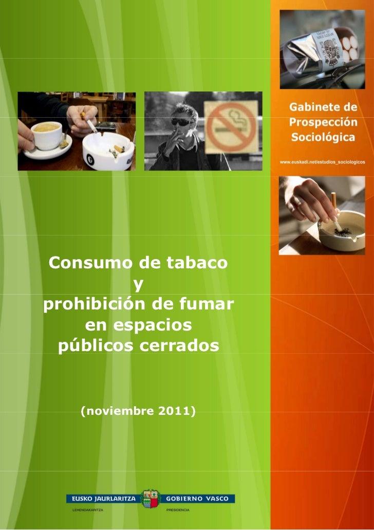 Consumo de tabaco          yprohibición de fumar    en espacios  públicos cerrados   (noviembre 2011)