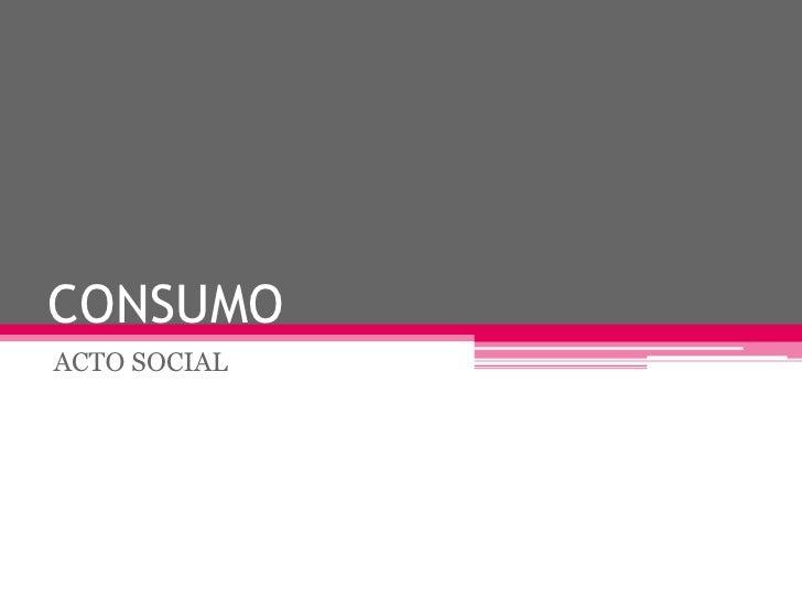 CONSUMOACTO SOCIAL