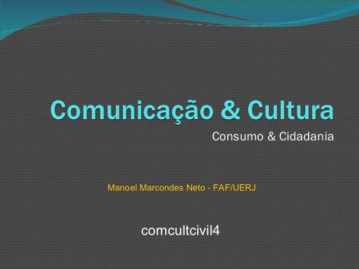 Consumo & Cidadania Manoel Marcondes Neto - FAF/UERJ comcultcivil4