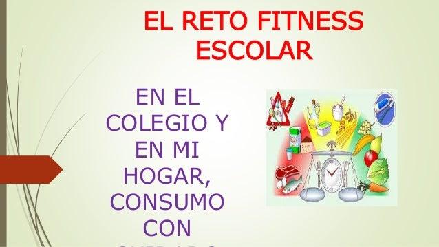 EL RETO FITNESS  ESCOLAR  EN EL  COLEGIO Y  EN MI  HOGAR,  CONSUMO  CON  CUIDADO