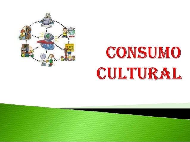 """Consumo como """"el conjunto de procesossocioculturales en que se realizan la apropiación ylos usos de los productos"""" (García..."""