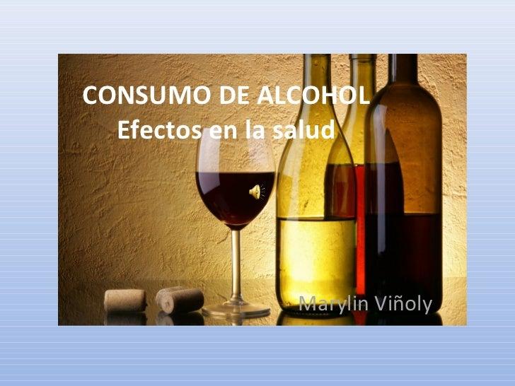 CONSUMO DE ALCOHOL  Efectos en la salud               Marylin Viñoly
