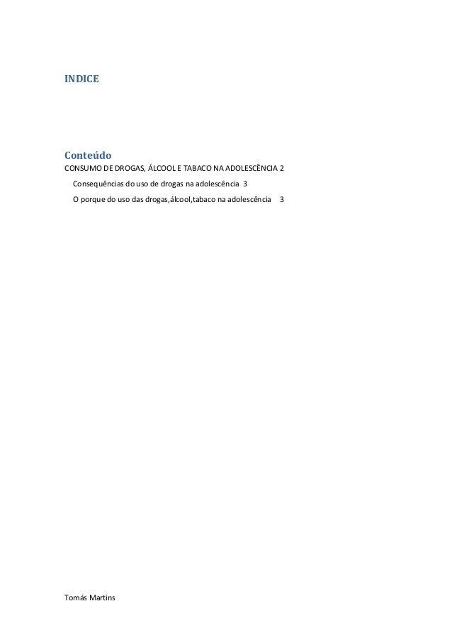 INDICE  Conteúdo CONSUMO DE DROGAS, ÁLCOOL E TABACO NA ADOLESCÊNCIA 2 Consequências do uso de drogas na adolescência 3 O p...