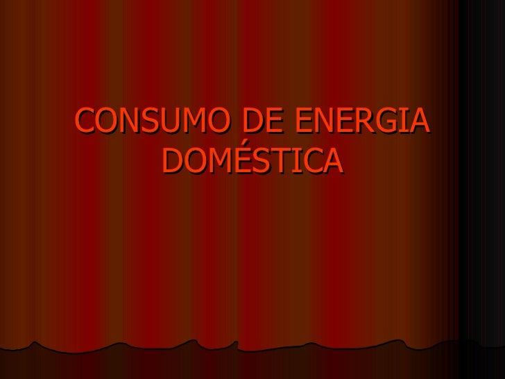 CONSUMO DE ENERGIA DOMÉSTICA
