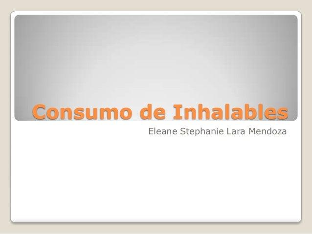Consumo de Inhalables Eleane Stephanie Lara Mendoza