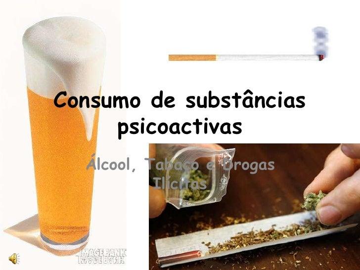 Consumo de substâncias psicoactivas <br />Álcool, Tabaco e Drogas Ilícitas <br />