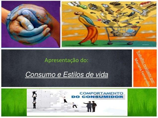 Apresentação do:Consumo e Estilos de vida